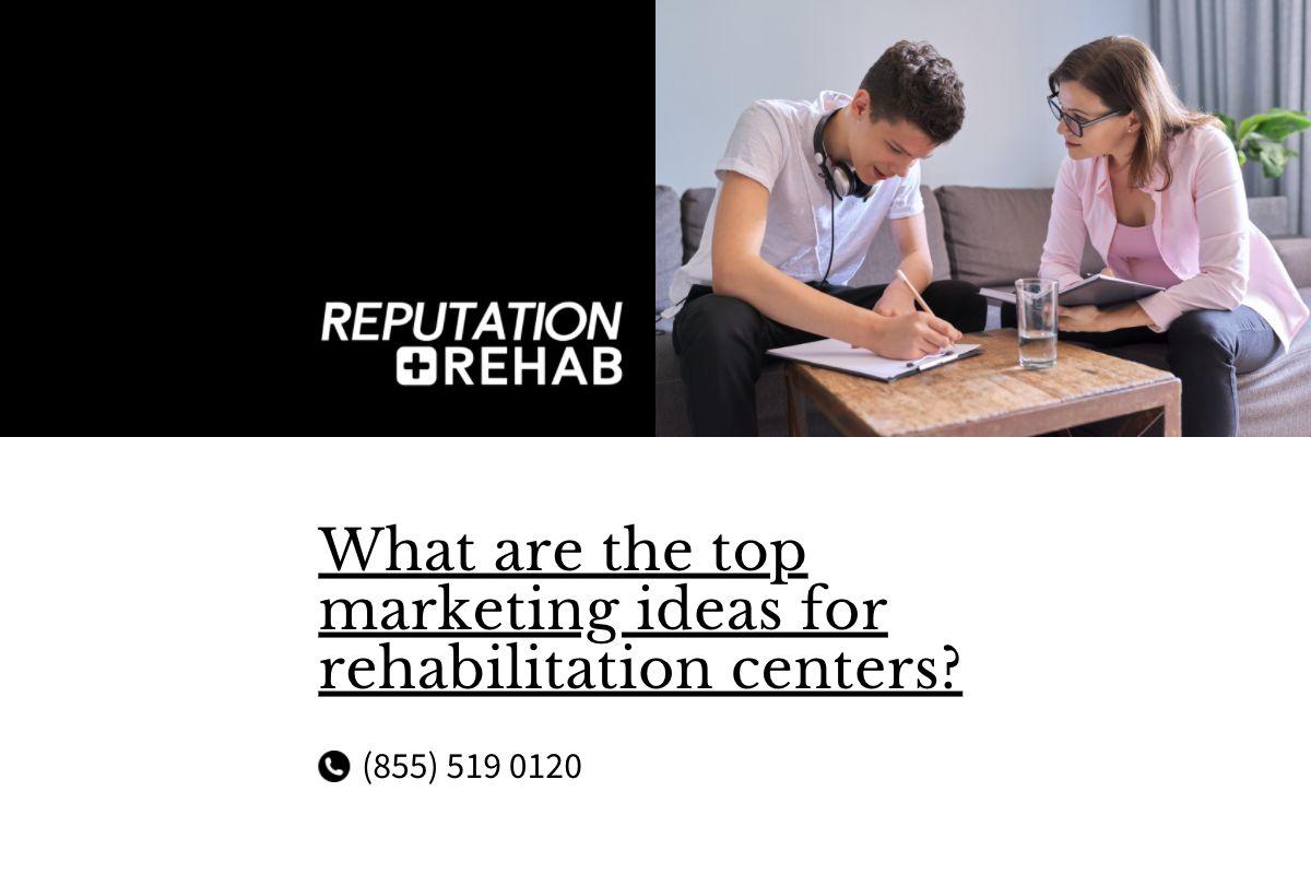 marketing ideas for rehabilitation centers